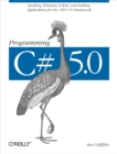 Programming C# 5.0 : Building Windows 8, Web, and Desktop Applications for the .NET 4.5 Framework - eBook