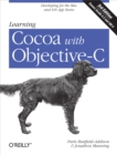 Learning Cocoa with Objective-C : Developing for the Mac and iOS App Stores - eBook