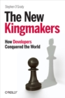 The New Kingmakers : How Developers Conquered the World - eBook