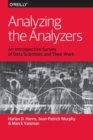 Analyzing the Analyzers : An Introspective Survey of Data Scientists and Their Work - Book
