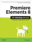 Premiere Elements 8: The Missing Manual : The Missing Manual - eBook