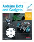 Make: Arduino Bots and Gadgets : Six Embedded Projects with Open Source Hardware and Software - Book