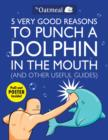 5 Very Good Reasons to Punch a Dolphin in the Mouth (And Other Useful Guides) - Book