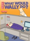 What Would Wally Do? : A Dilbert Treasury - eBook