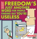 Freedom's Just Another Word for People Finding Out You're Useless : A Dilbert Book - eBook
