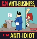 I'm Not Anti-Business, I'm Anti-Idiot : A Dilbert Book - eBook