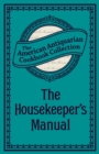 The Housekeeper's Manual : Or, Complete Housewife - eBook