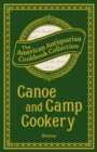 Canoe and Camp Cookery : A Practical Cook Book for Canoeists, Corinthian Sailors, and Outers - eBook
