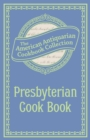 Presbyterian Cook Book : What the Brethren Eat and How the Sisters Prepare It - eBook