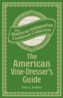 The American Vine-Dresser's Guide : Being a Treatise on the Cultivation of the Vine, and the Process of Wine Making Adapted to the Soil and Climate of the United States - eBook