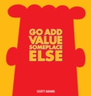 Go Add Value Someplace Else : A Dilbert Book - eBook