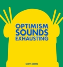 Optimism Sounds Exhausting - Book