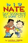 Big Nate: Say Good-bye to Dork City - eBook