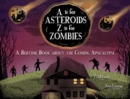 A Is for Asteroids, Z Is for Zombies : A Bedtime Book about the Coming Apocalypse - Book
