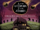 A Is for Asteroids, Z Is for Zombies : A Bedtime Book about the Coming Apocalypse - eBook
