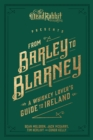 From Barley to Blarney : A Whiskey Lover's Guide to Ireland - Book