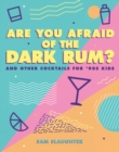 Are You Afraid of the Dark Rum? : and Other Cocktails for '90s Kids - Book
