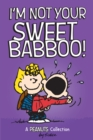 I'm Not Your Sweet Babboo! (PEANUTS AMP! Series Book 10) - eBook