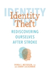 Identity Theft : Rediscovering Ourselves After Stroke - Book