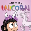 Today I'll Be a Unicorn - eBook