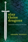 Slay Those Dragons : A Journal for Writing Your Own Story - Book