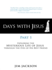 Days with Jesus Part 1 : Exploring the Mysterious Life of Jesus Through the Eyes of His Best Friend - eBook