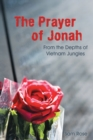 The Prayer of Jonah : From the Depths of Vietnam Jungles - eBook