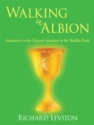 Walking in Albion : Adventures in the Christed Initiation in the Buddha Body - eBook