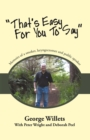 """That's Easy for You to Say"" : Memoirs of a Smoker, Laryngectomee and Public Speaker. - eBook"