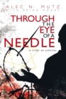 Through the Eye of a Needle : A Story of Survival - eBook