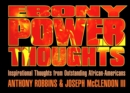 Ebony Power Thoughts :  Inspiration Thoughts from Oustanding African Americans - eBook