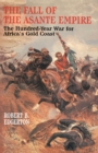 The Fall of the Asante Empire : The Hundred-Year War For Africa'S Gold Coast - eBook