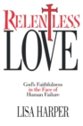 Relentless Love : God's Faithfulness In The Face of Human Failure - eBook