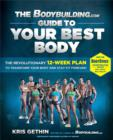The Bodybuilding.com Guide to Your Best Body : The Revolutionary 12-Week Plan to Transform Your Body and Stay Fit Forever - Book