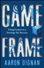 Game Frame : Using Games as a Strategy for Success - eBook