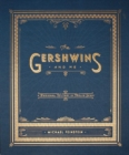 The Gershwins and Me : A Personal History in Twelve Songs - eBook