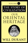 Our Oriental Heritage : The Story of Civilization, Volume I - eBook