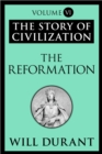 The Reformation : The Story of Civilization, Volume VI - eBook