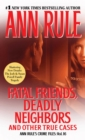 Fatal Friends, Deadly Neighbors : Ann Rule's Crime Files Volume 16 - eBook