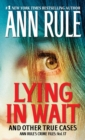 Lying in Wait : Ann Rule's Crime Files: Vol.17 - eBook