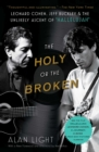 "The Holy or the Broken : Leonard Cohen, Jeff Buckley, and the Unlikely Ascent of ""Hallelujah"" - eBook"