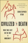 Civilized to Death : The Price of Progress - Book