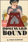 Homeward Bound : Why Women Are Embracing the New Domesticity - eBook
