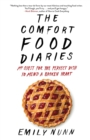 The Comfort Food Diaries : My Quest for the Perfect Dish to Mend a Broken Heart - Book