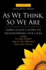 As We Think, So We Are : James Allen's Guide to Transforming Our Lives - eBook