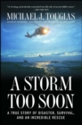 A Storm Too Soon : A True Story of Disaster, Survival and an Incredib - eBook