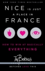 Nice Is Just a Place in France : How to Win at Basically Everything - eBook