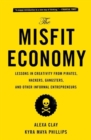 The Misfit Economy : Lessons in Creativity from Pirates, Hackers, Gangsters and Other Informal Entrepreneurs - Book