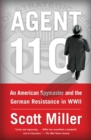 Agent 110 : An American Spymaster and the German Resistance in WWII - eBook