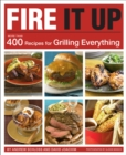 Fire It Up : 400 Recipes for Grilling Everything - eBook